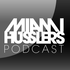 Miami Husslers Podcast 001