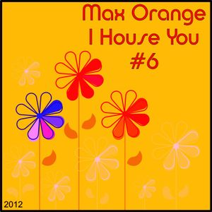 Max Orange - I House You #6