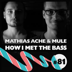 Mathias Ache & muLe - HOW I MET THE BASS #81