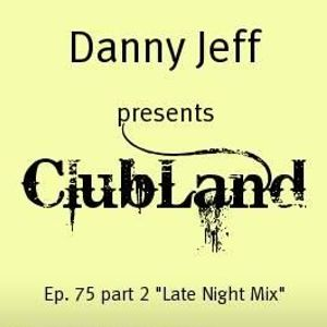 """Danny Jeff presents ClubLand episode 75  part 2 """"Late Night Mix"""""""