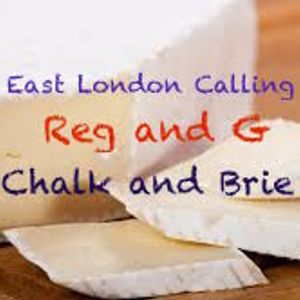 Reg and G......Chalk and Brie