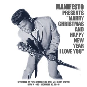 Manifesto - Marry Christmas and Happy New Year, I Love You (Tribute to James Brown, 2010)