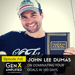 028: John Lee Dumas on Dominating Your Goals in 100 Days