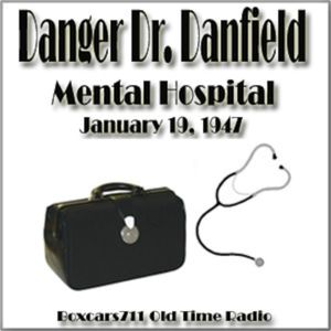 Danger Doctor Danfield - Mental Hospital (01-19-47)