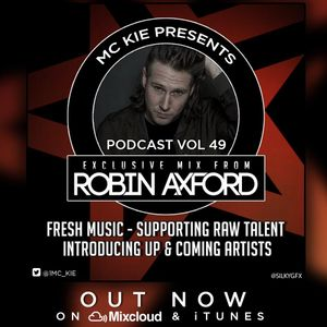 MC KIE Presents Podcast Volume 49: All tracks mixed by DJ ROBIN AXFORD
