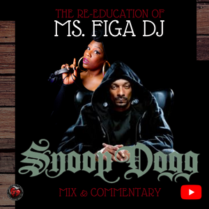 The Re-Education of Ms. Figa DJ - Snoop Dogg [EXPLICIT]