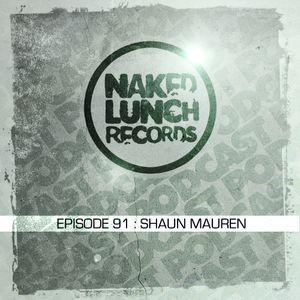 Naked Lunch PODCAST #091 - SHAUN MAUREN
