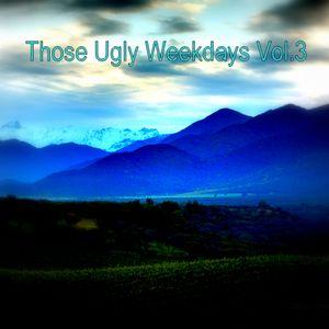 Those Ugly Weekdays Vol.3