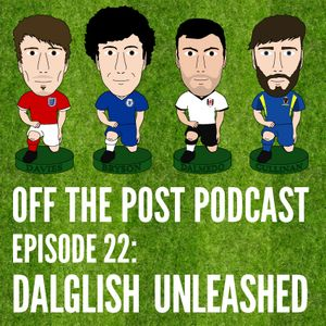 Ep.22 Dalglish Unleashed