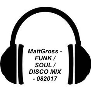 MattGross - FUNK - SOUL - DISCO - MIX082017