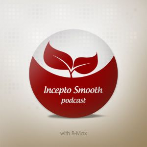 Incepto Smooth Podcast 001 with B-Max