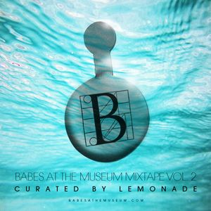 Babes At The Museum Mixtape Vol. 2 - Curated by Lemonade