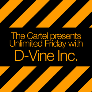 The Cartel presents D-Vine Inc.'s Unlimited Friday
