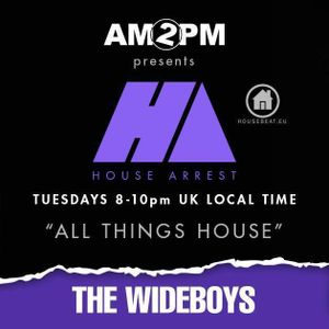 HOUSE ARREST WITH AM2PM  Ep 71 - SPECIAL GUEST THE WIDEBOYS