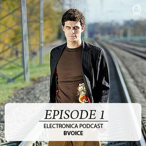 Electronica Podcast - Episode 1: Bvoice