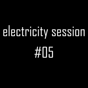 electricitY session #05