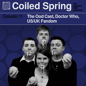 Coiled Spring Episode 11: The Ood Cast, Doctor Who, US/UK Fandom