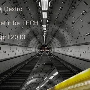 Dj Dextro_Let it be TECH_April 2013