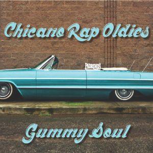 The Gummy Soul Show: Chicano Rap Oldies