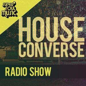 SUPER SOUL MUSIC RADIOSHOW #22 - mixed by HOUSECONVERSE