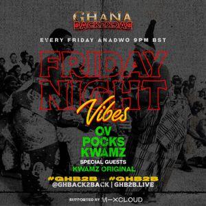 Friday Anadwo Vibes W/ Pocks Kwamz & OV Ft Kwamz Original 05/06/20