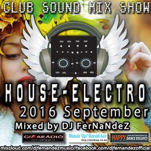 CLUB SOUND MIX SHOW – HOUSE-ELECTRO SET (2016 SEPTEMBER) MIXED BY DJ FERNANDEZ