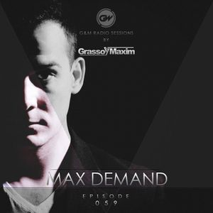 Max Demand - G&M Radio Sessions - Episode 059