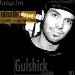 Gulshick Radio | Ep.71 | Idealist (Idealistmusic/Broque)