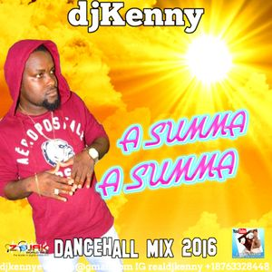 DJ KENNY A SUMMA A SUMMA DANCEHALL MIX JUL 2016