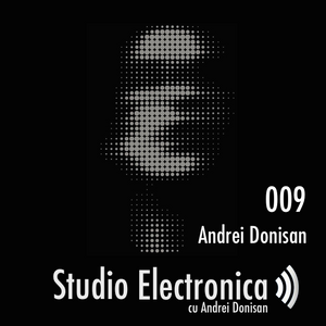 Studio Electronica Podcast 009 - Andrei Donisan