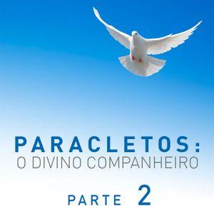 Paracletos: o Divino Companheiro - Parte 2