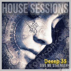 HOUSE SESSIONS- DEEEP 35 - Give Me Strength