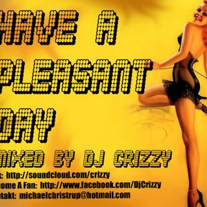 Have A Pleasant Day (Dj Crizzy MIx)