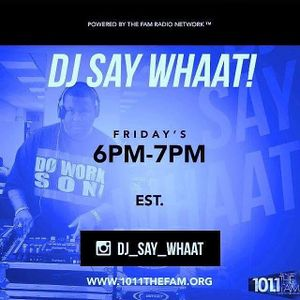 """DJ SAY WHAAT!! Flashback Friday """"SAY vs WHAAT!!"""" 6-7p 101.1 The Fam"""