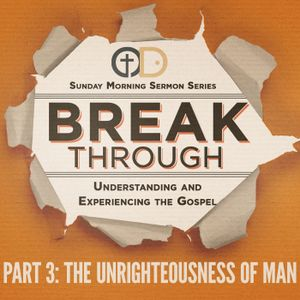 Break Through- Part 3: The Unrighteousness of Man