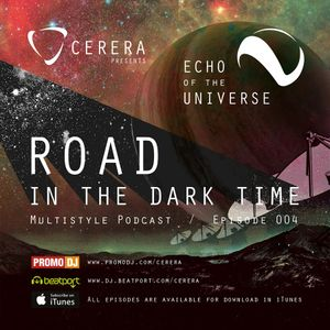 "CERERA pres. Echo of The Universe #004 ""Road in the Dark Time"""