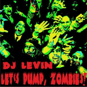 Let's pump, zombies! mix by DJ Levin