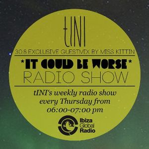 """tINI """"IT COULD BE WORSE"""" Radioshow #8 Miss Kittin Special - 30/08/12"""