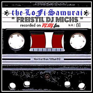 the LoFi Samurai - Freistil DJ Michs recorded on PLAY.fm