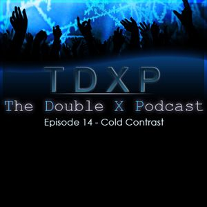 The Double X Podcast Episode 14 – Cold Contrast