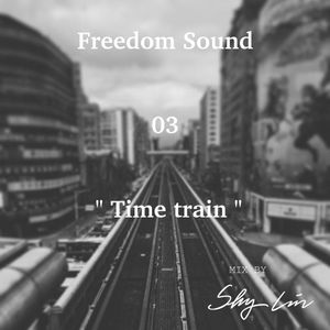 "Freedom Sound 03  "" Time train """