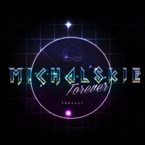 Michalskie Forever Podcast : Deep
