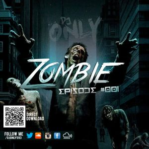 Zombie | Episode #001 - Dj Only