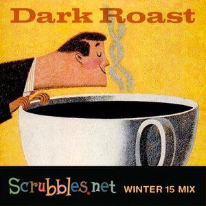 Dark Roast: Scrubbles.net Winter 2015 Mix