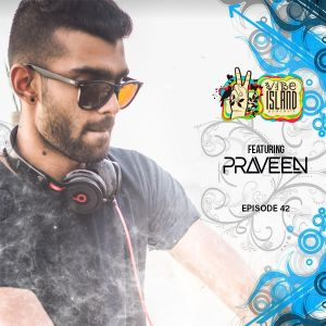 Vibe Island - EP 42 (Featuring Praveen)