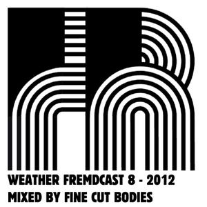 Weather Fremdcast Guestmix 8 - mix by Fine Cut Bodies