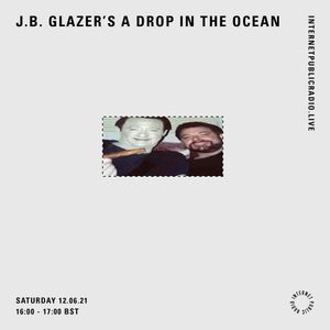 j.b. glazer's a drop in the ocean - 12th June 2021