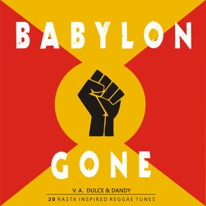 Dulce & Dandy Presents V. A. Babylon Gone - Rasta Inspired Reggae Tunes