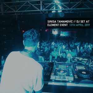 Sinisa Tamamovic - Live DJ Set @ Element Event, 13 th April 2019