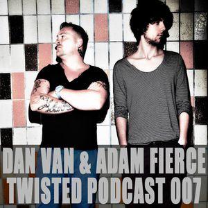 Twisted Podcast 007 by Dan Van & Adam Fierce